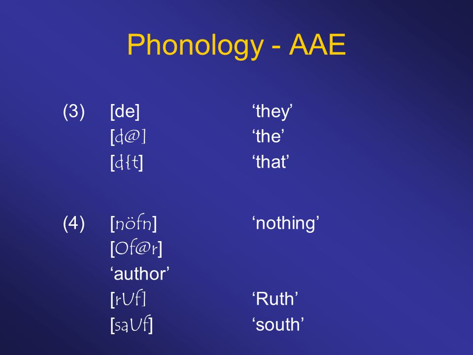 Phonology - AAE (3) [de] 'they' [d@] 'the' [d{t] 'that'